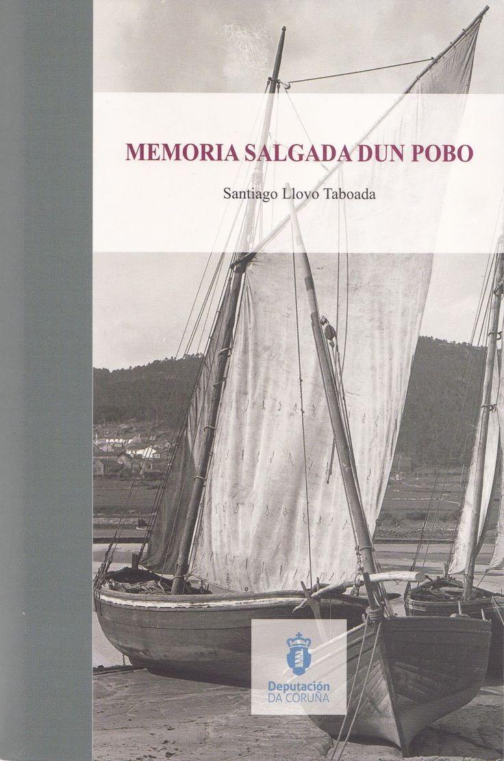 Memoria salgada dun pobo / Santiago llovo Taboada Publicación A Coruña : Deputación da Coruña, D.L. 2013