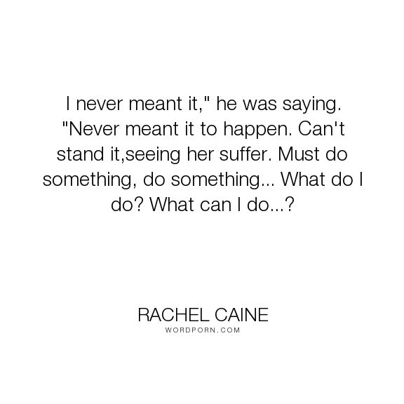 """Rachel Caine - """"I never meant it,"""" he was saying. """"Never meant it to happen. Can't stand it,seeing..."""". humor, funny, vampire, vampires, morganville-vampires, claire-danvers, myrnin, ghost-town, rachel-caine"""