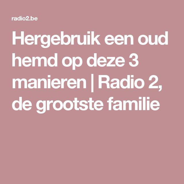 Hergebruik een oud hemd op deze 3 manieren | Radio 2, de grootste familie