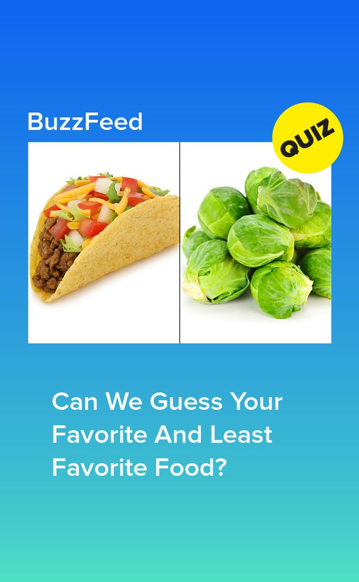 Can we guess your favorite and least favorite food