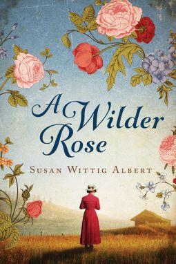 A Wilder Rose   Susan Wittig Albert   9781477849606   NetGalley