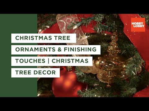 Christmas Tree Ornaments Finishing Touches Christmas Tree Decor Hobby Lobby Youtube In 2020 Christmas Tree Christmas Tree Decorations Christmas Tree Ornaments