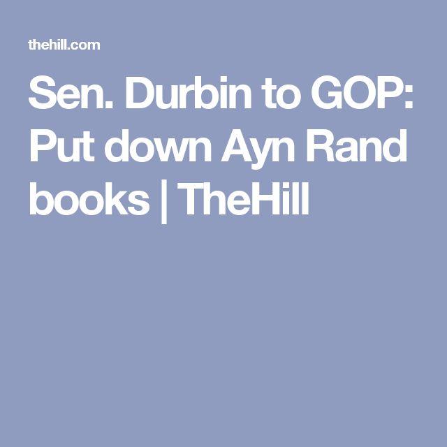 Sen. Durbin to GOP: Put down Ayn Rand books | TheHill