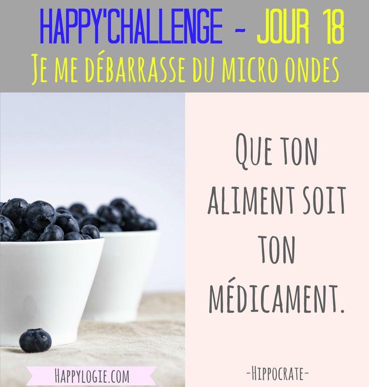 """Happy'Challenge - Jour 18/60 - Je me débarrasse du micro ondes -""""Que ton aliment soit ton médicament"""" - Citation Hippocrate - Happy'Challenge = """"2 mois pour alléger votre vie et revenir à l'essentiel : vous et vos rêves"""" - Ebook complet de 88 pages sur www.happylogie.com"""
