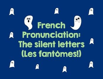 $ French Pronunciation: The silent letters {Les fantômes} Use this lesson at any time of year! It works!