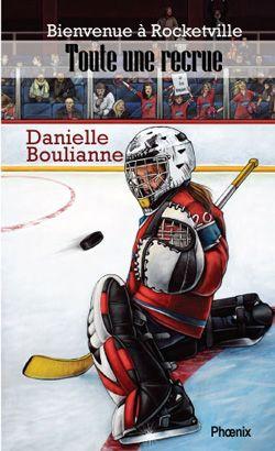 Toute une recrue Bienvenue à Rocketville , 4 Danielle Boulianne Éditions du Phoenix