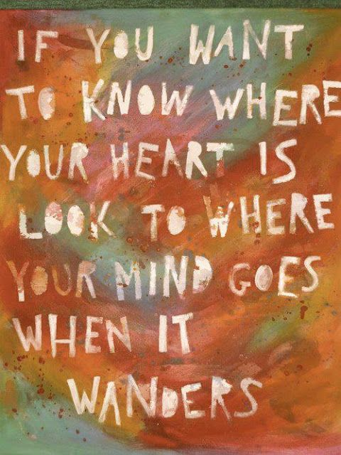 If you want to know where your heart is...