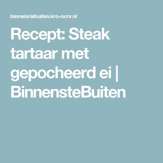 Recept: Steak tartaar met gepocheerd ei | BinnensteBuiten