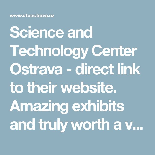 Science and Technology Center Ostrava - direct link to their website. Amazing exhibits and truly worth a visit. Click visit to see more.