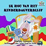 I Love to Go to Daycare (dutch childrens books nederlandse kinderboeken dutch for kids childrens books in dutch) (Dutch Bedtime Collection) (Dutch Edition)