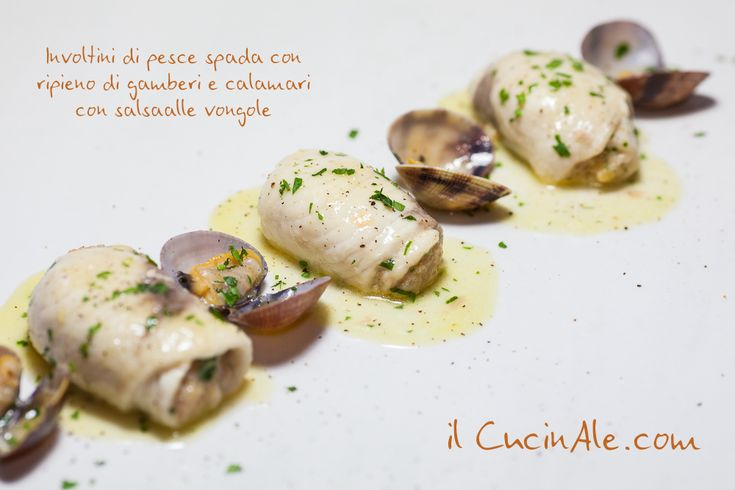 Involtini di pesce spada con ripieno di gamberi e calamari con salsa alle vongole