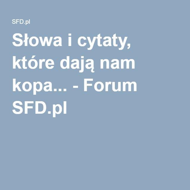 Słowa i cytaty, które dają nam kopa... - Forum SFD.pl