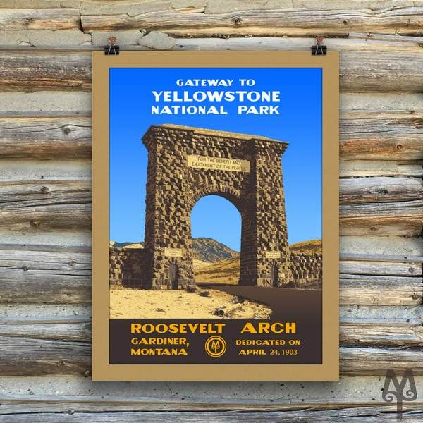 A contemporary poster in the WPA style that commemorates the Teddy Roosevelt Arch, Gateway to Yellowstone National Park, in Gardiner, Montana.  Each poster measures 18 inches by 24 inches; is made on thick, durable, matte, archival, acid-free paper. This particular poster version has an integrated, textured matte printed onto it, as well...It will look great in an off-the-shelf frame. Designed in Montana. Printed in the USA.