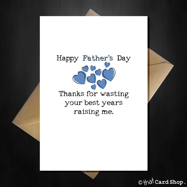 Funny Fathers Day Card - Thanks for wasting your best years raising me