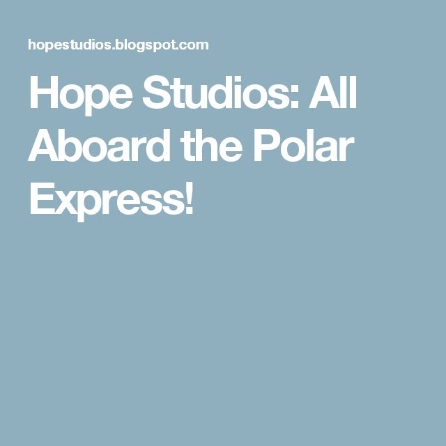 Hope Studios: All Aboard the Polar Express!