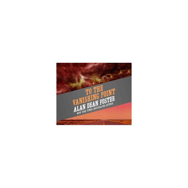 To the Vanishing Point (Unabridged) (CD/Spoken Word) (Alan Dean Foster)