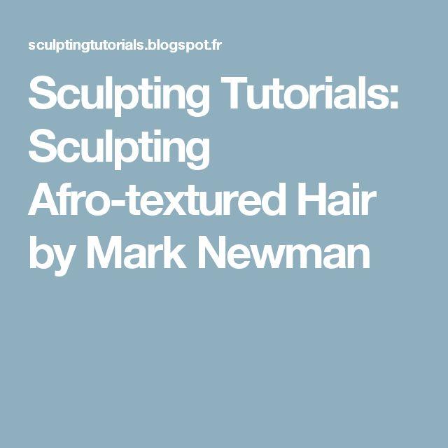 Sculpting Tutorials: Sculpting Afro-textured Hair by Mark Newman
