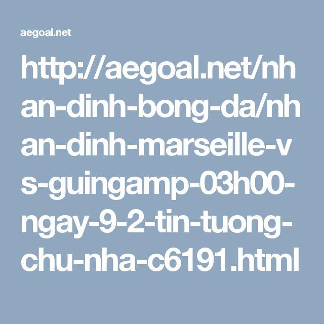 http://aegoal.net/nhan-dinh-bong-da/nhan-dinh-marseille-vs-guingamp-03h00-ngay-9-2-tin-tuong-chu-nha-c6191.html