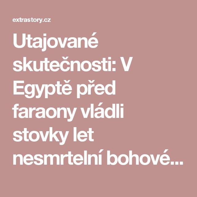 Utajované skutečnosti: V Egyptě před faraony vládli stovky let nesmrtelní bohové | Extrastory.cz