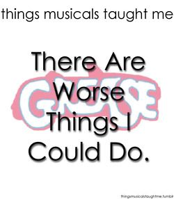 Seen it! - Grease ~ Things Musicals Taught Me,  ~ ☮ Broadway Musical Quotes  ☮