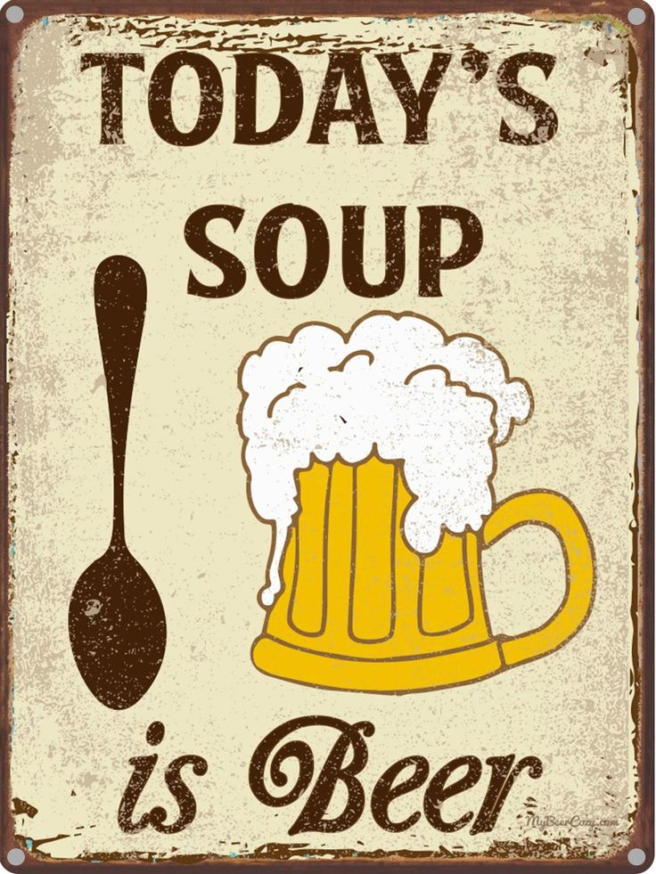 Today's Soup is Beer | Funny Beer Quotes | Metal Beer Signs