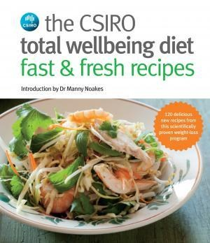 The Csiro Total Wellbeing Diet - Fast And Fresh Recipes Book