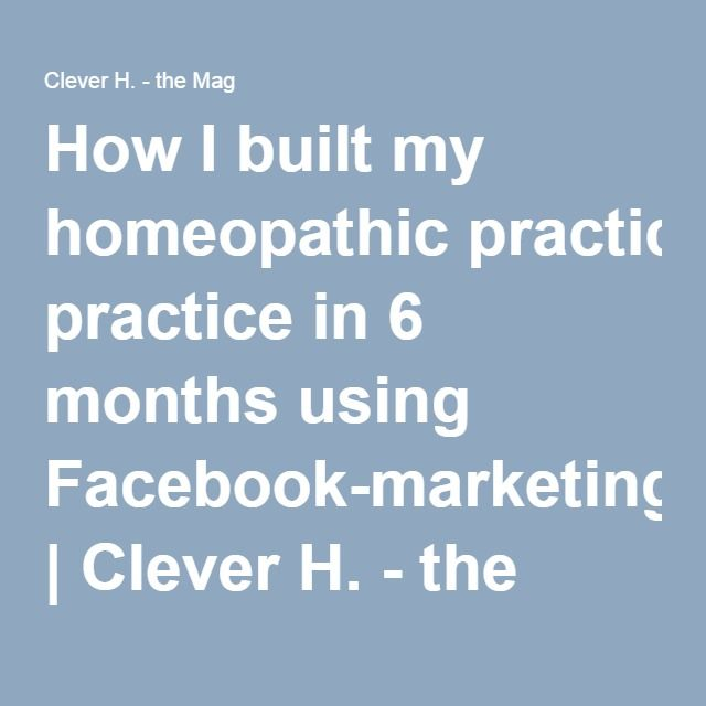 How I built my homeopathic practice in 6 months using Facebook-marketing | Clever H. - the Mag