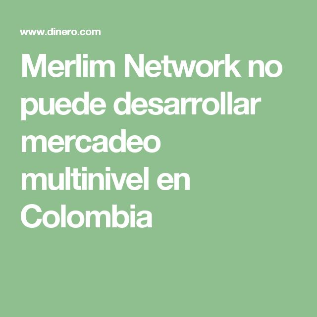 Merlim Network no puede desarrollar mercadeo multinivel en Colombia