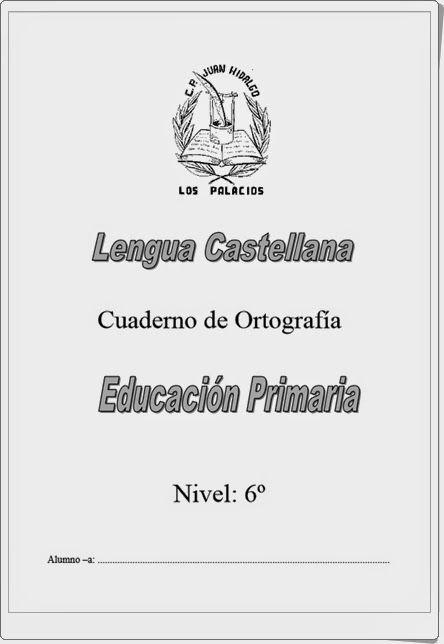 """Muy buen y completo """"Cuaderno de Ortografía"""" de Lengua Española para 6º nivel de Educación Primaria del Colegio """"Juan Hidalgo"""" de Los Palacios (Sevilla)."""