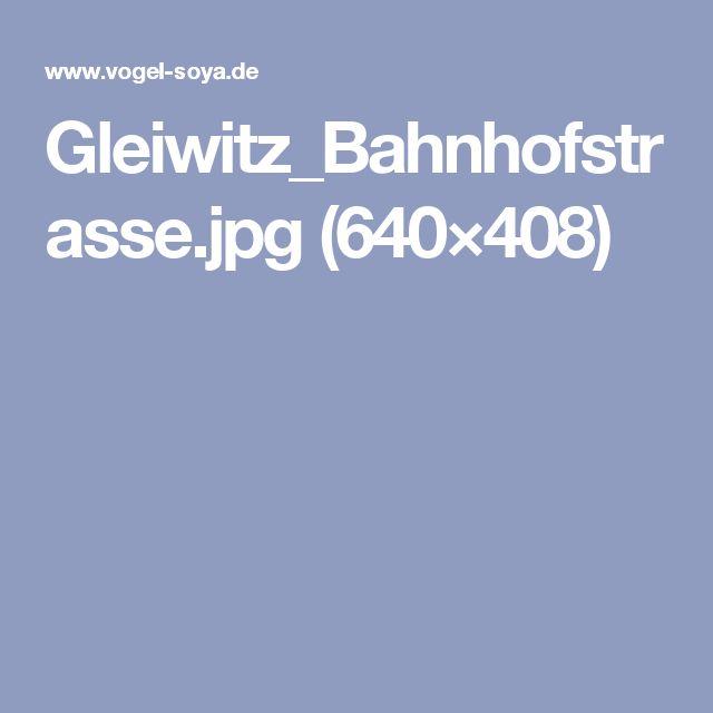 Gleiwitz_Bahnhofstrasse.jpg (640×408)