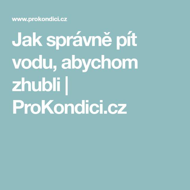 Jak správně pít vodu, abychom zhubli   ProKondici.cz