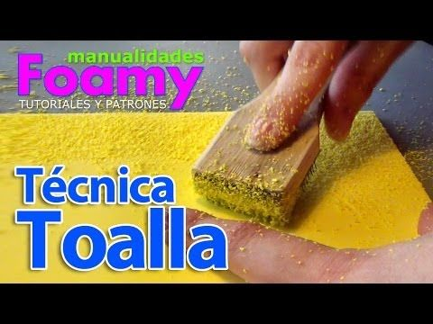 Técnica Toalla Foamy Goma Eva - YouTube