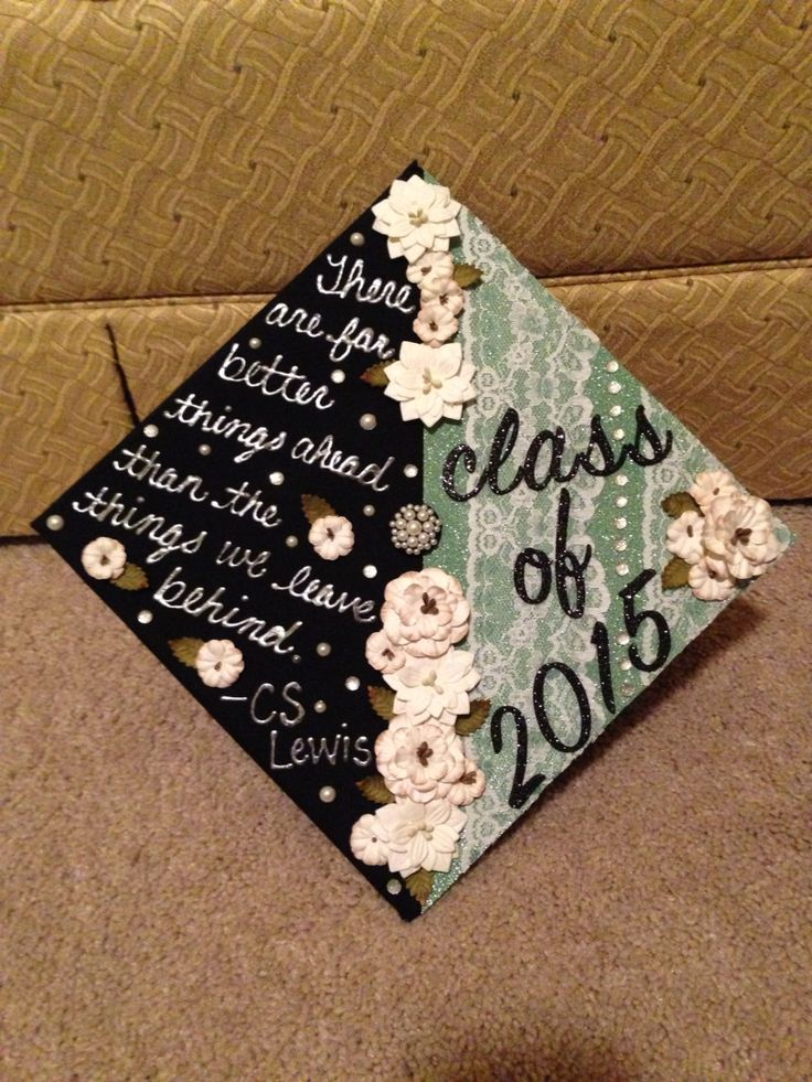 """There are far better things than the things we leave behind."" -CS Lewis Decorated graduation cap DIY"