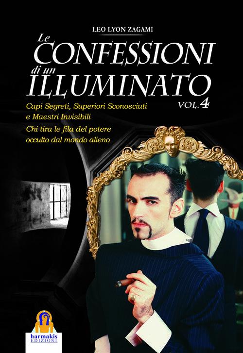 Le Confessioni di un Illuminato Volume 4 @GuglielmoPoli @MasonryTiAma @massoneria_it @somi_massoneria @LaMassoneria