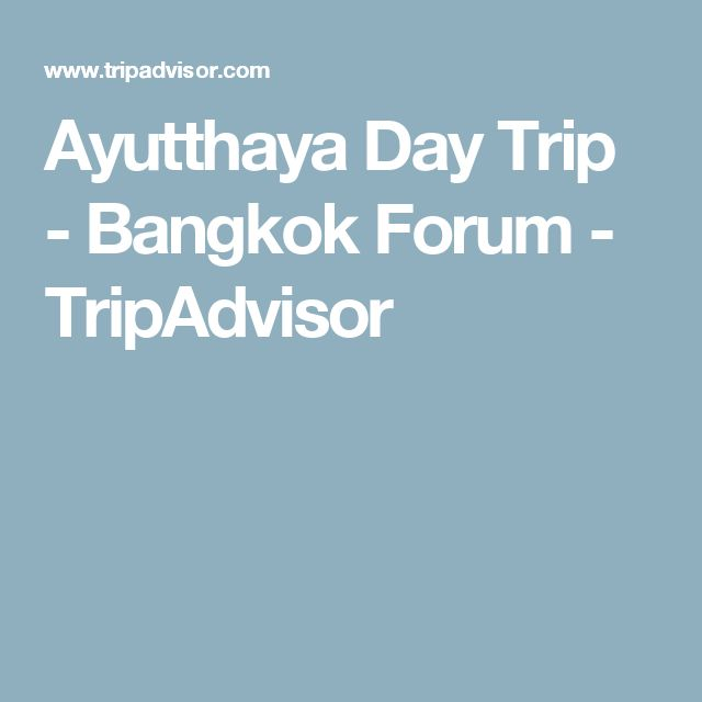 Ayutthaya Day Trip - Bangkok Forum - TripAdvisor