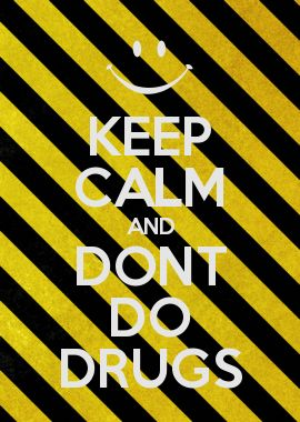 KEEP CALM AND DONT DO DRUGS