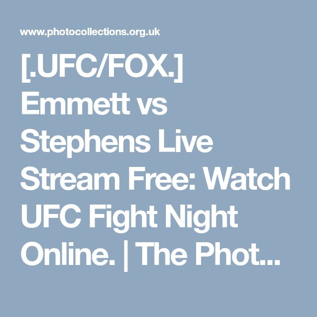 [.UFC/FOX.] Emmett vs Stephens Live Stream Free: Watch UFC Fight Night Online. | The Photographic Collections Network