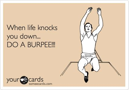 When life knocks you down... DO A BURPEE!!! #crossfit