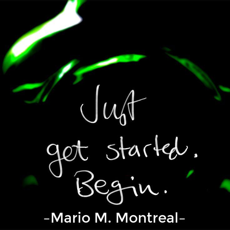 Just get started ... BEGIN!