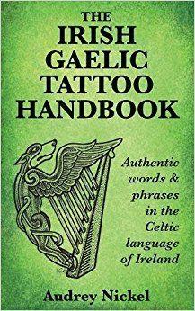 Free eBook Pdf The Irish Gaelic Tattoo Handbook: Authentic Words and Phrases in the Celtic Language of Ireland