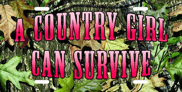 Country Girl Quotes | Girl Can Survive on Camo License Plate. License Plate, A Country Girl ...