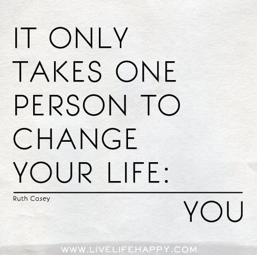 あなたの人生を変えるにはたった一人だけでいい。それはあなた自身。