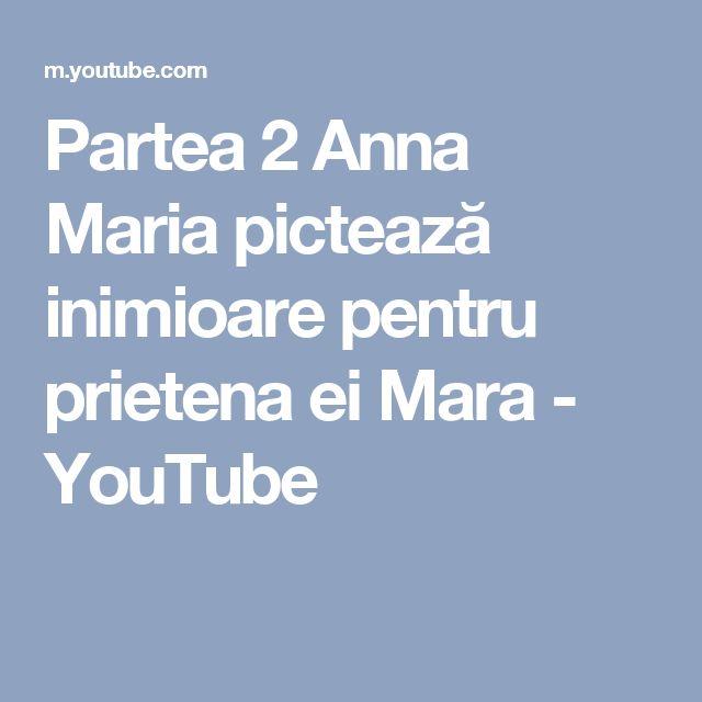 Partea 2 Anna Maria pictează inimioare pentru prietena ei Mara - YouTube