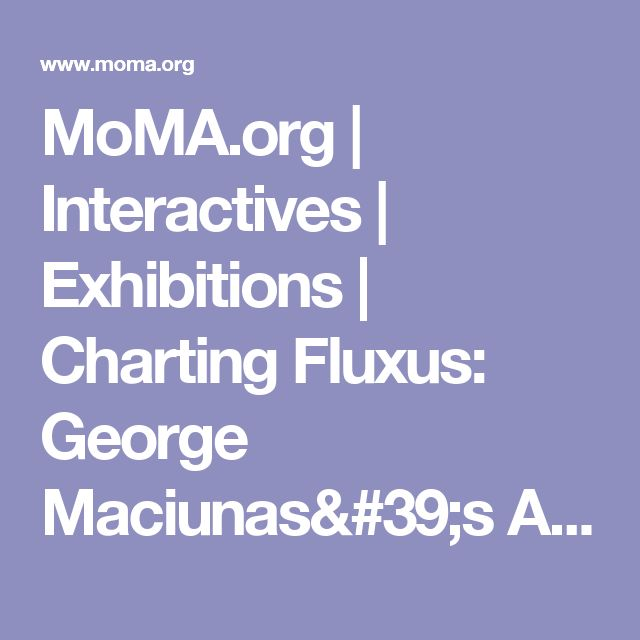 MoMA.org | Interactives | Exhibitions | Charting Fluxus: George Maciunas's Ambitious Art History