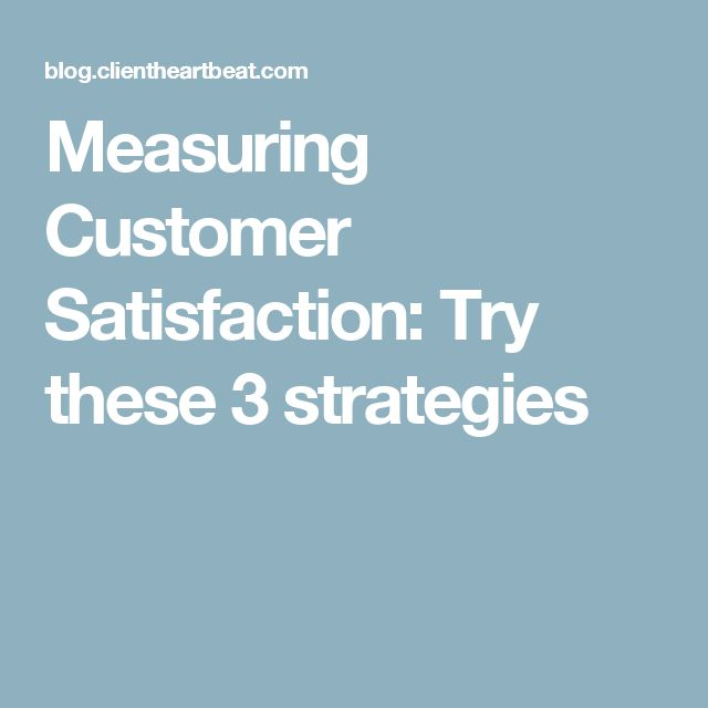 Measuring Customer Satisfaction: Try these 3 strategies