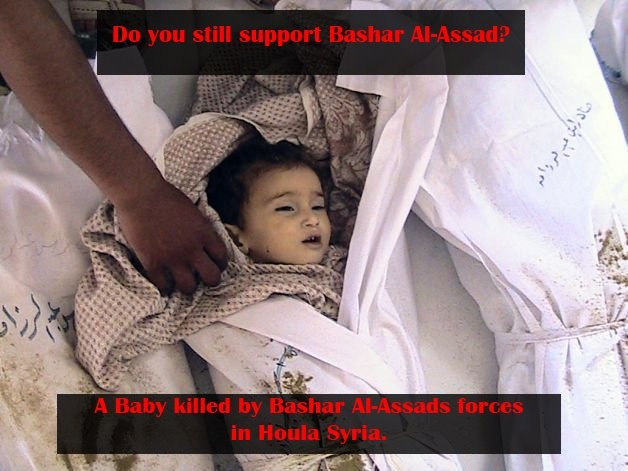 Babies are killed, and the world looks on...You can make a change. Sign up and tell the world you hate Bashar the mass murderer!     I am not a Syrian. I have no Syrian relatives. EVERY PERSON must stand up and say NO to the crimes being committed by this low life Bashar!     http://www.facebook.com/HatedBashar.2012/