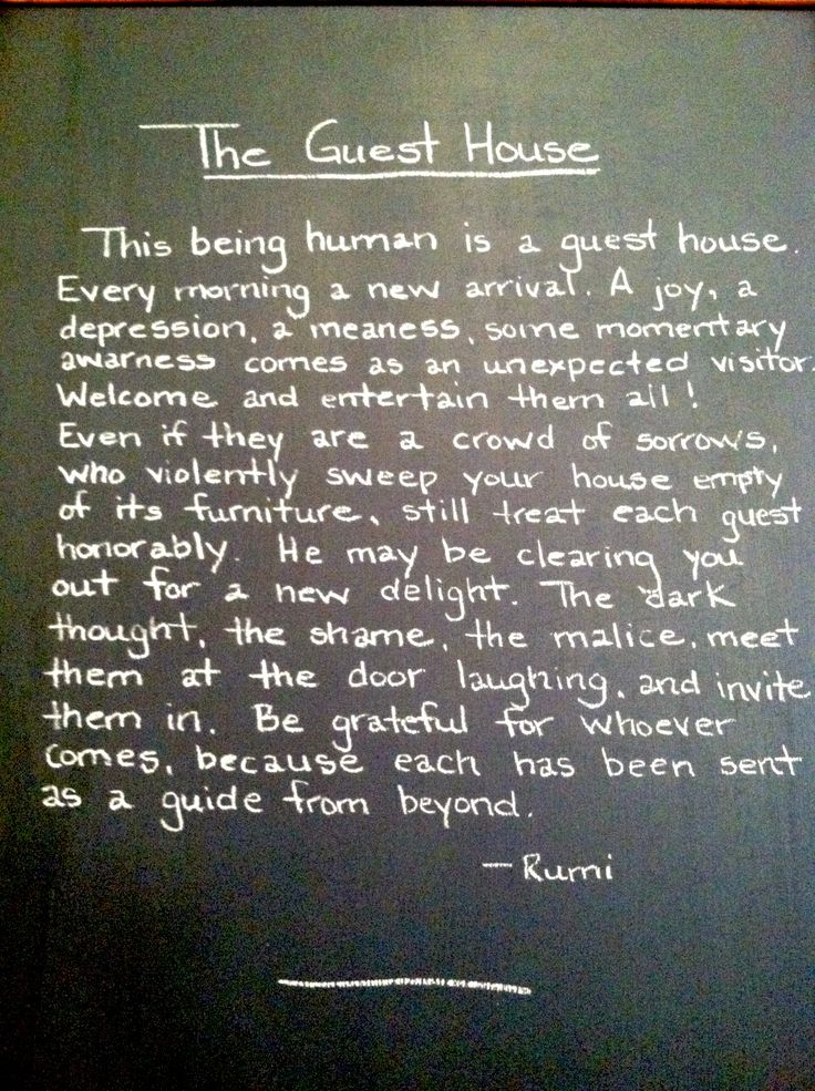 The Guest House by Rumi. I actually saw this exact quote on this chalkboard in a coffee shop in Portland. Crazy that it ended up on Pinterest.