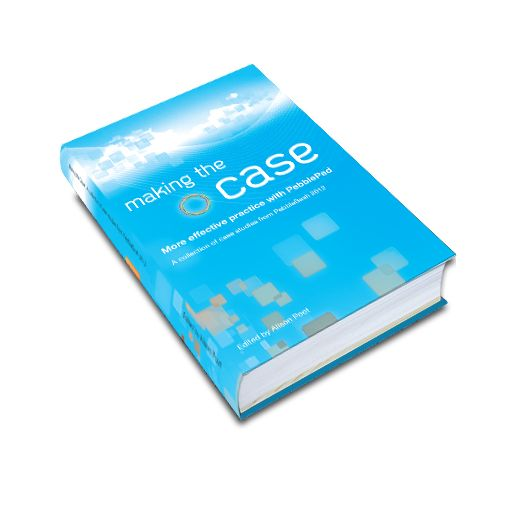 Making the Case: More effective practice with PebblePad. A collection of case studies from PebbleBash 2012