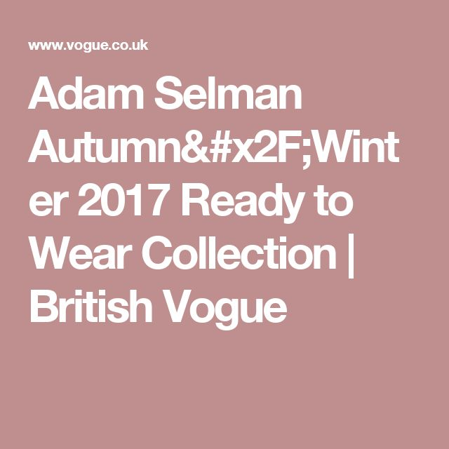 Adam Selman Autumn/Winter 2017 Ready to Wear Collection | British Vogue