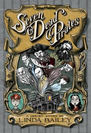 Seven Dead Pirates by Linda Bailey, finalist for the 2016 Sheila A. Egoff Children's Literature Prize